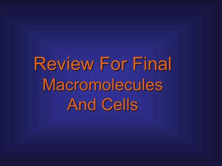 Review For Final Macromolecules And Cells. 48 7 11519 14117136 1 518310 91220162.