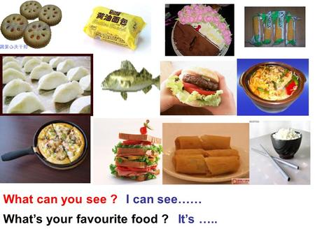 What can you see ? What's your favourite food ? I can see…… It's …..