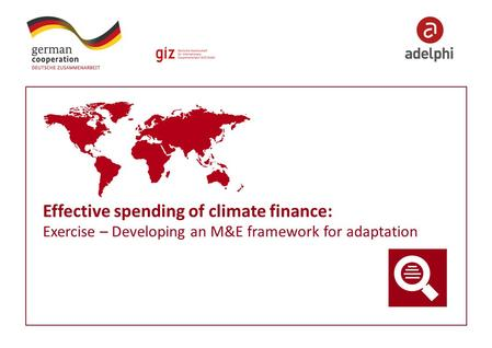 Effective spending of climate finance: Exercise – Developing an M&E framework for adaptation.