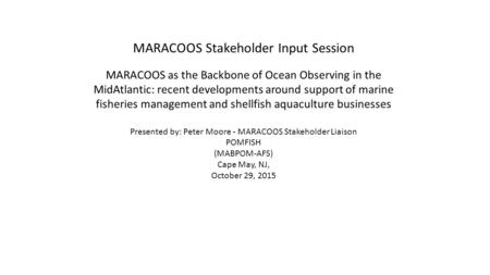 MARACOOS Stakeholder Input Session MARACOOS as the Backbone of Ocean Observing in the MidAtlantic: recent developments around support of marine fisheries.