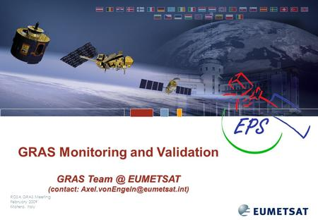 ROSA GRAS Meeting February 2009 Matera, Italy GRAS Monitoring and Validation GRAS EUMETSAT (contact: