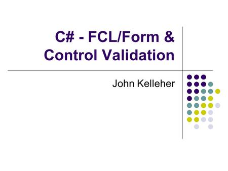 C# - FCL/Form & Control Validation John Kelleher.