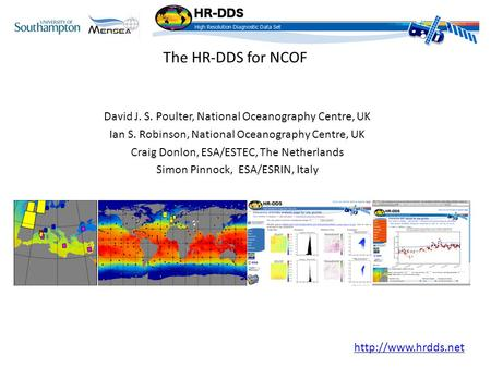 The HR-DDS for NCOF David J. S. Poulter, National Oceanography Centre, UK Ian S. Robinson, National Oceanography Centre, UK Craig Donlon, ESA/ESTEC, The.