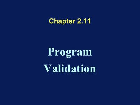 Chapter 2.11 Program Validation. Reliable System = Reliable Hardware AND Reliable Software AND Compatible Hardware and Software.