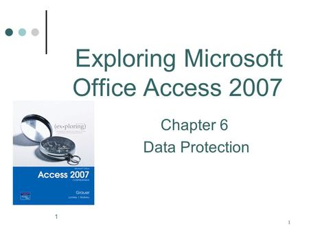 1 11 Exploring Microsoft Office Access 2007 Chapter 6 Data Protection.