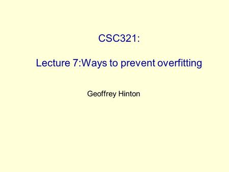 CSC321: Lecture 7:Ways to prevent overfitting