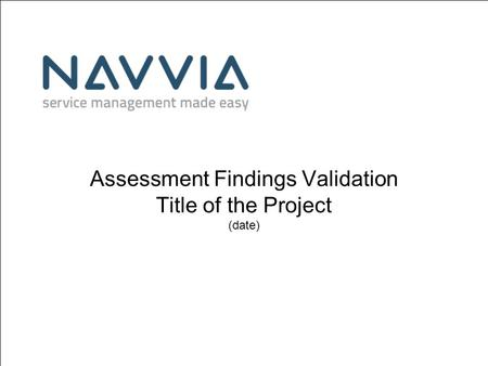 Assessment Findings Validation Title of the Project (date)