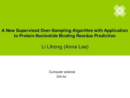 A New Supervised Over-Sampling Algorithm with Application to Protein-Nucleotide Binding Residue Prediction Li Lihong (Anna Lee) Cumputer science 22th,Apr.