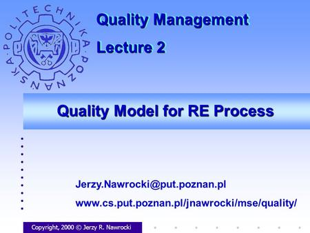 Quality Model for RE Process Copyright, 2000 © Jerzy R. Nawrocki  Quality Management.