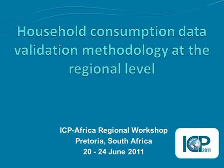 ICP-Africa Regional Workshop Pretoria, South Africa 20 - 24 June 2011.