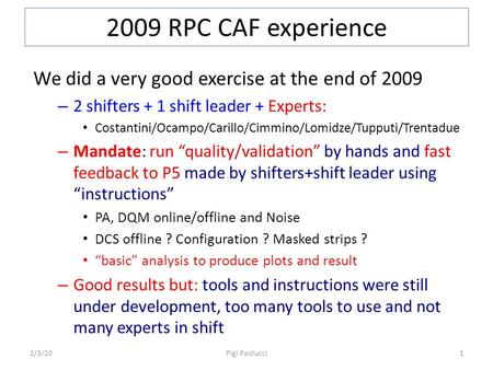 2009 RPC CAF experience We did a very good exercise at the end of 2009 – 2 shifters + 1 shift leader + Experts: Costantini/Ocampo/Carillo/Cimmino/Lomidze/Tupputi/Trentadue.