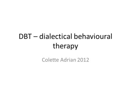 DBT – dialectical behavioural therapy