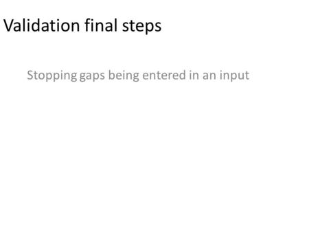 Validation final steps Stopping gaps being entered in an input.
