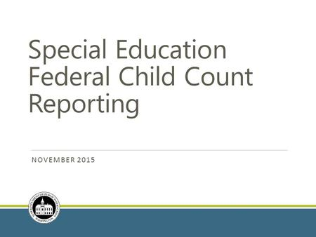 Special Education Federal Child Count Reporting NOVEMBER 2015.