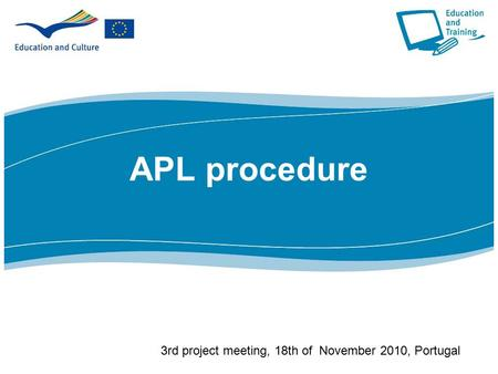 APL procedure 3rd project meeting, 18th of November 2010, Portugal.