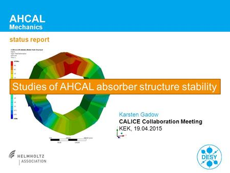 Status report AHCAL Mechanics Karsten Gadow CALICE Collaboration Meeting KEK, 19.04.2015 Studies of AHCAL absorber structure stability.