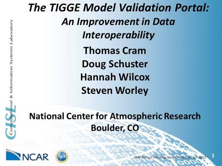 The TIGGE Model Validation Portal: An Improvement in Data Interoperability 1 Thomas Cram Doug Schuster Hannah Wilcox Steven Worley National Center for.