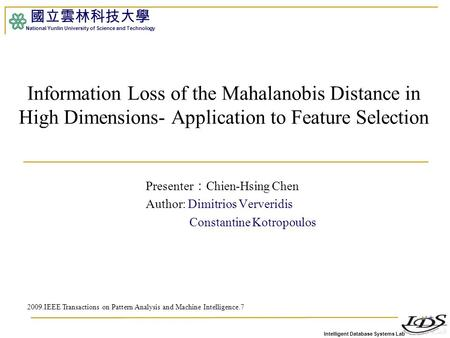 Intelligent Database Systems Lab 國立雲林科技大學 National Yunlin University of Science and Technology Information Loss of the Mahalanobis Distance in High Dimensions-