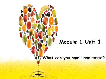 Module 1 Unit 1 What can you smell and taste?. What fruit do you like best, Danny? We often enjoy it in summer. It ' s green and round. It ' s red and.