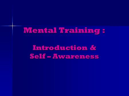 Mental Training : Introduction & Self – Awareness.