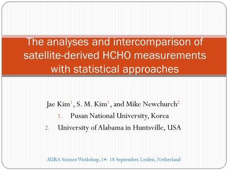 Jae Kim 1, S. M. Kim 1, and Mike Newchurch 2 1. Pusan National University, Korea 2. University of Alabama in Huntsville, USA The analyses and intercomparison.