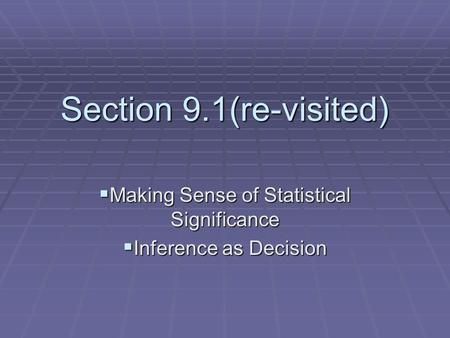 Section 9.1(re-visited)  Making Sense of Statistical Significance  Inference as Decision.