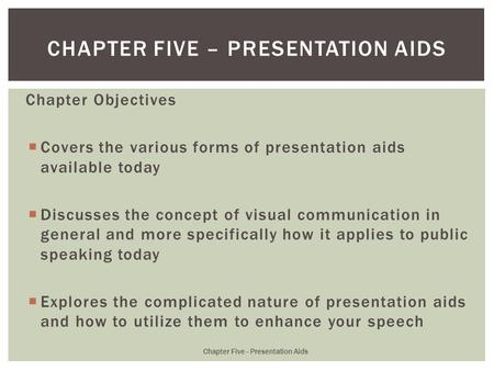 Chapter Objectives  Covers the various forms of presentation aids available today  Discusses the concept of visual communication in general and more.