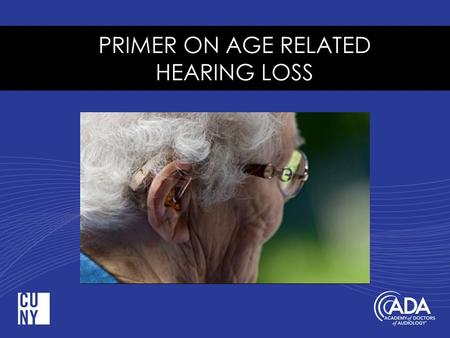 "PRIMER ON AGE RELATED HEARING LOSS AUDIOGRAM OF ""TYPICAL PATIENT"" WITH AGE RELATED HEARING LOSS."