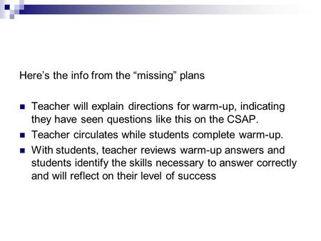 "Here's the info from the ""missing"" plans Teacher will explain directions for warm-up, indicating they have seen questions like this on the CSAP. Teacher."