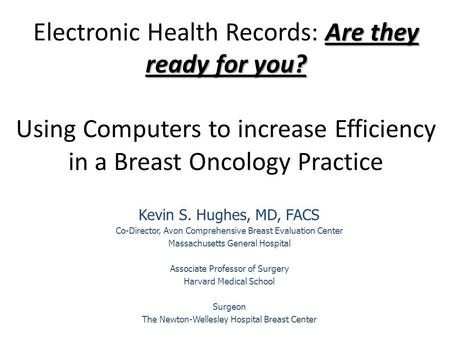 Kevin S. Hughes, MD, FACS Co-Director, Avon Comprehensive Breast Evaluation Center Massachusetts General Hospital Associate Professor of Surgery Harvard.
