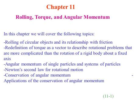 Chapter 11 Rolling, Torque, and Angular Momentum In this chapter we will cover the following topics: -Rolling of circular objects and its relationship.