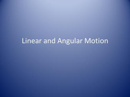 Linear and Angular Motion. The greater the applied impulse the greater the increase in velocity. Principle 4 – Linear Motion.