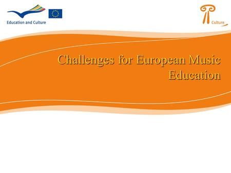 Challenges for European Music Education Challenges for European Music Education.