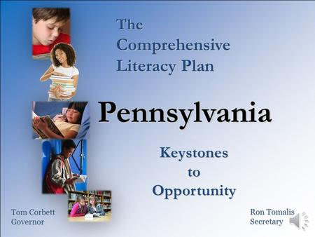 The Comprehensive Literacy Plan Pennsylvania KeystonestoOpportunity Tom Corbett Governor Ron Tomalis Secretary.