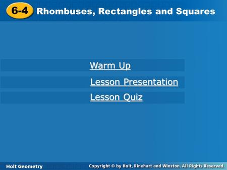 6-4 Rhombuses, Rectangles and Squares Holt Geometry Warm Up Warm Up Lesson Presentation Lesson Presentation Lesson Quiz Lesson Quiz.