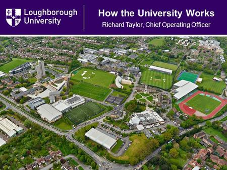 How the University Works Richard Taylor, Chief Operating Officer.