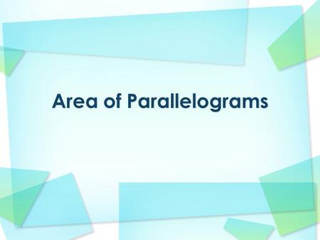 Base of a parallelogram Height of a parallelogram Parallelogram Rhombus.
