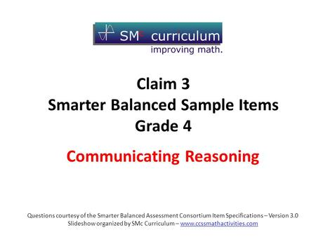 Questions courtesy of the Smarter Balanced Assessment Consortium Item Specifications – Version 3.0 Slideshow organized by SMc Curriculum – www.ccssmathactivities.comwww.ccssmathactivities.com.