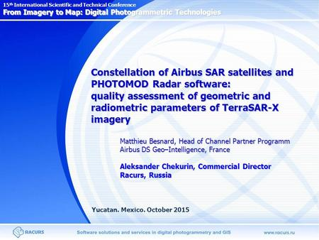 Constellation of Airbus SAR satellites and PHOTOMOD Radar software: quality assessment of geometric and radiometric parameters of TerraSAR-X imagery Matthieu.