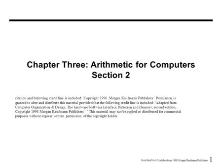 1 Modified from  Modified from 1998 Morgan Kaufmann Publishers Chapter Three: Arithmetic for Computers Section 2 citation and following credit line is.