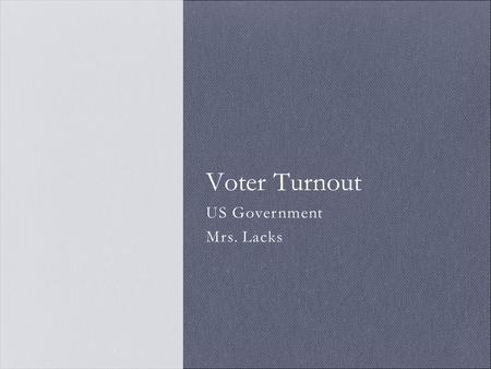 US Government Mrs. Lacks Voter Turnout. Qualifications (set by states) Citizenship: must be a US citizen Residency: must vote where you live (or where.