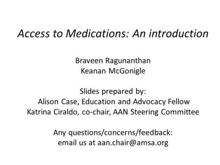 Access to Medications: An introduction Braveen Ragunanthan Keanan McGonigle Slides prepared by: Alison Case, Education and Advocacy Fellow Katrina Ciraldo,