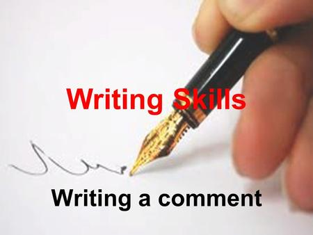 Writing Skills Writing a comment. You will most often be asked to write argumentative comments where you present a number of arguments for or against.