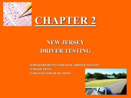 CHAPTER 2 NEW JERSEY DRIVER TESTING 30 REQUIREMENTS FOR BASIC DRIVER LICENSE 30 REQUIREMENTS FOR BASIC DRIVER LICENSE 32 ROAD TESTS 32 ROAD TESTS 34 REASON.