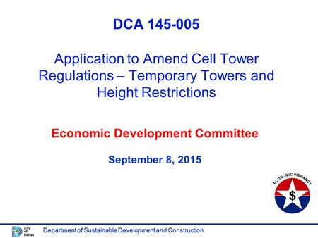 Department of Sustainable Development and Construction DCA 145-005 Application to Amend Cell Tower Regulations – Temporary Towers and Height Restrictions.