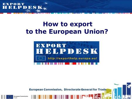 External How to export to the European Union? European Commission, Directorate General for Trade.