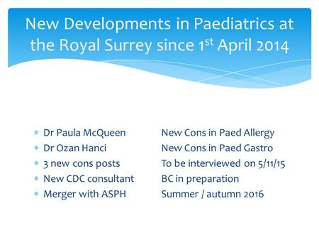  Dr Paula McQueenNew Cons in Paed Allergy  Dr Ozan HanciNew Cons in Paed Gastro  3 new cons posts To be interviewed on 5/11/15  New CDC consultantBC.