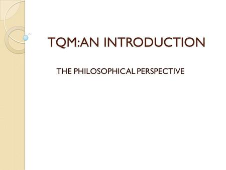 TQM:AN INTRODUCTION THE PHILOSOPHICAL PERSPECTIVE.
