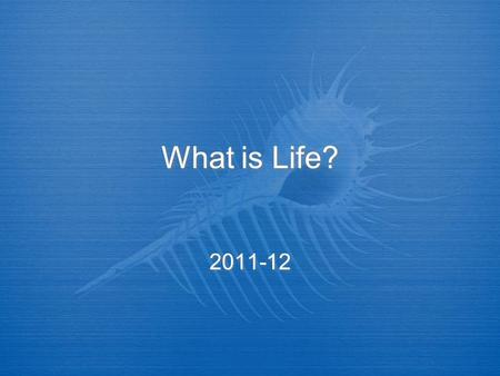 What is Life? 2011-12. How is an organism living?  There are 6 characteristics of life  Organization, chemical composition, energy, responds to surroundings,