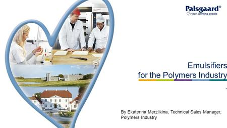 "Emulsifiers for the Polymers Industry "" By Ekaterina Merzlikina, Technical Sales Manager, Polymers Industry."